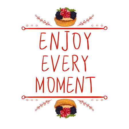 doodled: Enjoy every moment. Motivational words with hand drawn calligraphic elements and berry cakes on white. Red lines. Illustration