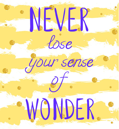 NEVER lose your sense of WONDER hand written text on background with grunge colored stripes and glittering golden circles. Yellow stripes and purple letters.