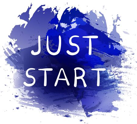 beginnings: JUST START. Motivational phrase on blue paint splash background. Hand written white letters.