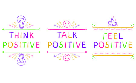 THINK POSITIVE, TALK POSITIVE, FEEL POSITIVE. Inspirational phrases isolated on white. Doodle vignettes.