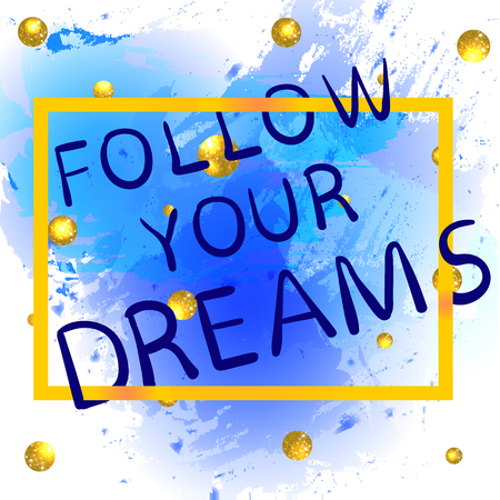 FOLLOW YOUR DREAMS gold gradiend hand written letters on blue paint splash with glittering golden balls. 일러스트