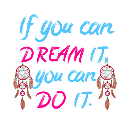 If you can dream it, you can do it. written letters and drawn dream catchers. VECTOR illustration. Cian and magenta colors.