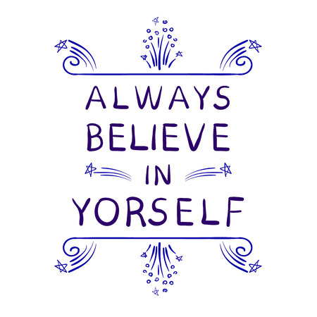 Always believe in yourself words with hand drawn calligraphic design elements. VECTOR handwritten letters. Blue lines isolated on white.