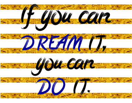If you can dream it, you can do it. hand written letters on stripped white and golden foil background. VECTOR illustration. White, gold, black, blue. Illustration