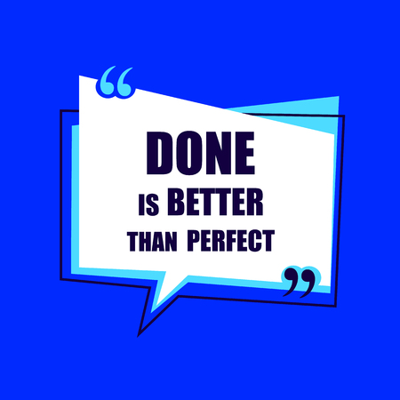 Done is Better Than Perfect: VECTOR Quote Box Illustration, Motivation Concept.