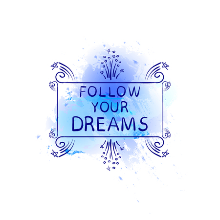 Follow Your Dreams VECTOR Hand Drawn Motivational Words on Abstract Sky Blue Shape, Watercolor Background.