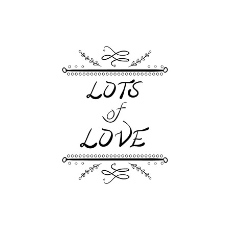 VECTOR Hand Drawn Illustration, Cute Doodle Vignette, Lettering, Calligraphic Handwritten Words: Lots of Love, Black and White Poster.