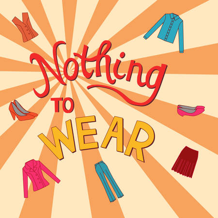 hand wear: Nothing to wear  hand written  lettering with  colorful set of clothes and shoes . Vector image
