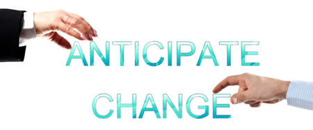 anticipate: Anticipate change words made by business woman and man hands