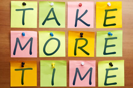 no time: Take more time words made by post it