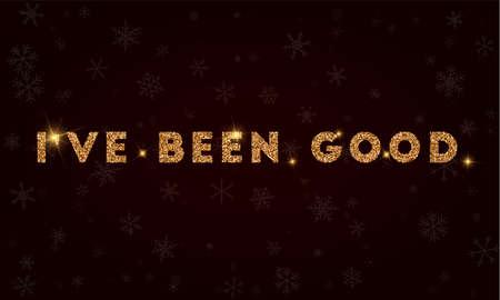 I've been good. Golden glitter greeting card. Luxurious design element, vector illustration.