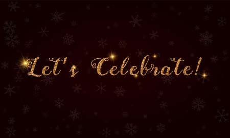 Let's celebrate!. Golden glitter hand lettering greeting card. Luxurious design element, vector illustration.