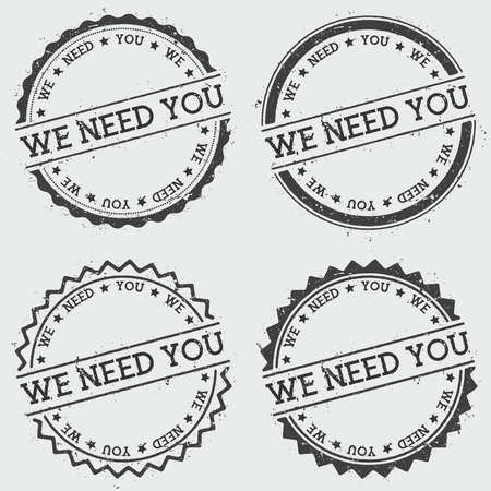 We need you insignia stamp isolated on white background. Grunge round hipster seal with text, ink texture and splatter and blots, vector illustration. Illustration