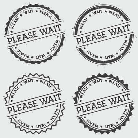 Please wait insignia stamp isolated on white background. Grunge round hipster seal with text, ink texture and splatter and blots, vector illustration.