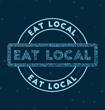 Eat local. Glowing round badge. Network style geometric eat local stamp in space. Vector illustration.