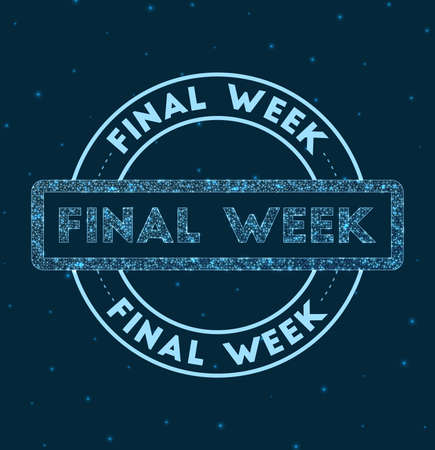 Final week. Glowing round badge. Network style geometric final week stamp in space. Vector illustration.