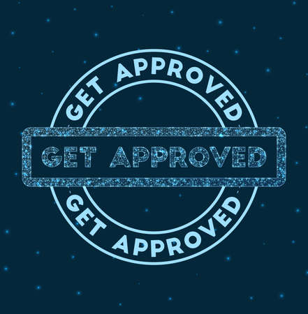 Get approved. Glowing round badge. Network style geometric get approved stamp in space. Vector illustration.