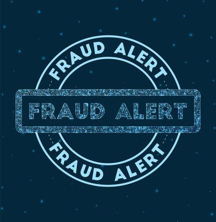 Fraud alert. Glowing round badge. Network style geometric fraud alert stamp in space. Vector illustration.