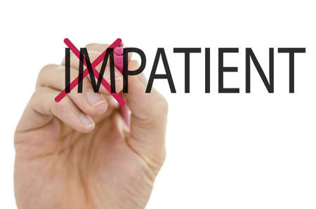 patience: Turning the word Impatient into Patient by crossing off letter IM.