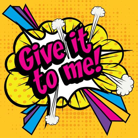 me: Pop Art comics icon Give It To Me!