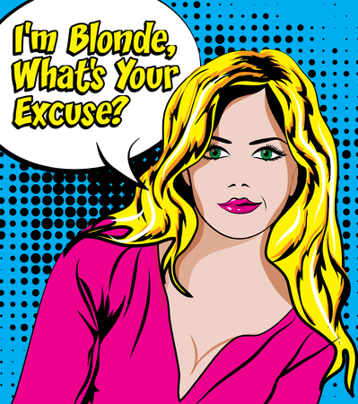 excuse: Pop art woman with im blonde whats your excuse typography