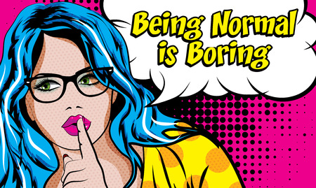 Pop art woman with being normal is boring typography