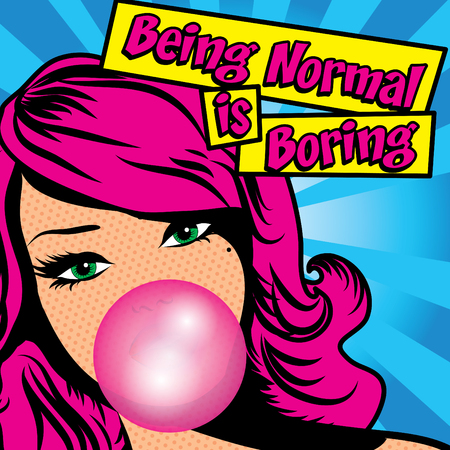 boring: Pop art woman with being normal is boring typography
