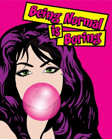 being: Pop art woman with being normal is boring typography