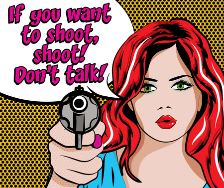 shoot: Art woman with Pop pistol and if you want to shoot shoot don t talk Illustration