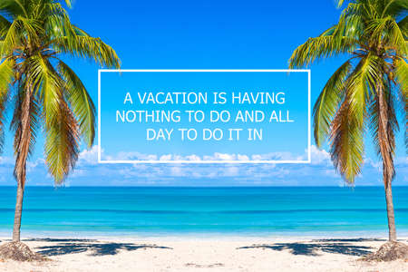 Vacation holidays background wallpaper with palms and tropical beach. Vacation quote A vacation is having nothing to do and all day to do it in.