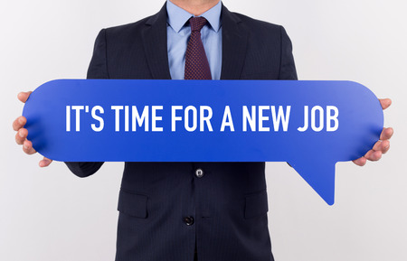 in need of space: Businessman holding speech bubble with a word ITS TIME FOR A NEW JOB
