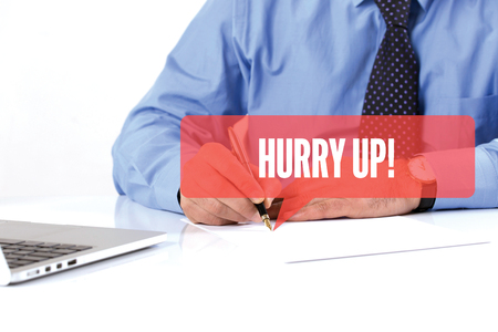 hurry up: BUSINESSMAN WORKING OFFICE  HURRY UP! COMMUNICATION SPEECH BUBBLE CONCEPT