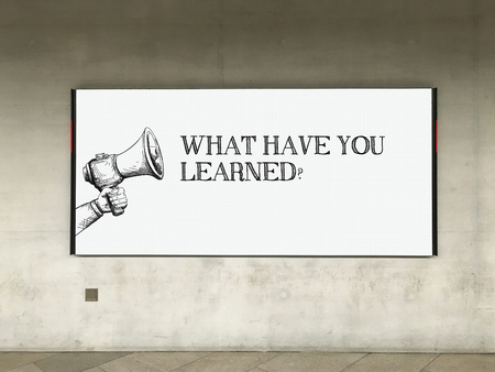 learned: MEGAPHONE ANNOUNCEMENT WHAT HAVE YOU LEARNED? ON BILLBOARD