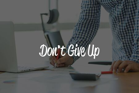 not give: BUSINESS OFFICE WORKING COMMUNICATION DONT GIVE UP! BUSINESSMAN CONCEPT