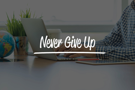not give: BUSINESS OFFICE WORKING COMMUNICATION NEVER GIVE UP! BUSINESSMAN CONCEPT