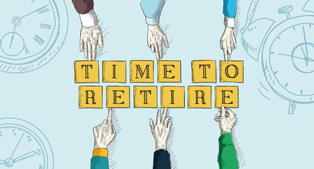 retire: TIME TO RETIRE