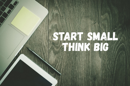 BUSINESS WORKPLACE TECHNOLOGY OFFICE START SMALL THINK BIG CONCEPT