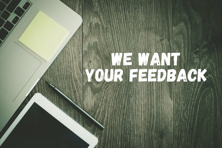 want: BUSINESS WORKPLACE TECHNOLOGY OFFICE WE WANT YOUR FEEDBACK CONCEPT