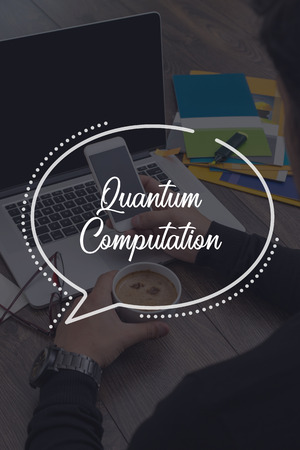 computation: BUSINESS COMMUNICATION WORKING TECHNOLOGY QUANTUM COMPUTATION CONCEPT