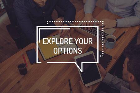 EXPLORE YOUR OPTIONS CONCEPT