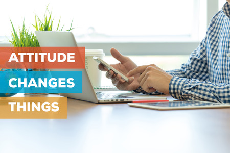 ATTITUDE CHANGES THINGS CONCEPT
