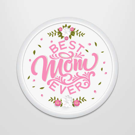 Hand drawn lettering Best Mom Ever in a round frame on the wall. Elegant modern handwritten calligraphy with floral elements and flowers. Mom day. For cards, invitations, prints etc Illustration