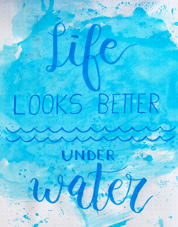 Illustration concept watercolor with word LIFE LOOKS BETTER UNDER WATER Stock Photo