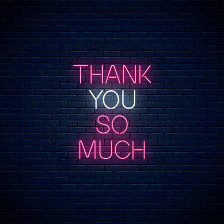 Thank you so much - glowing neon inscription phrase on dark brick wall background. Motivation quote in neon style. Vector illustration.
