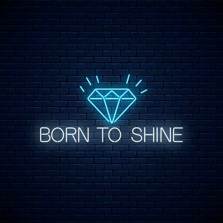 Born to shine glowing neon sign with shining diamond on dark brick wall background. Motivation quote in neon style. Inspirational quote card. Vector illustration.
