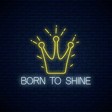 Born to shine neon sign with shining crown on dark brick wall background. Motivation quote in neon style. Inspirational quote card. Vector illustration. Ilustrace
