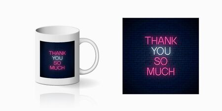 Thank you so much - glowing neon inscription phrase print for cup design. Motivation quote in neon style mug mockup. Vector illustration
