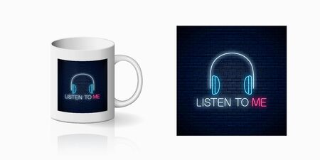 Neon sign with headphones and listen to me slogan print for cup design. Call to listen symbol with cheering inscription design, banner in neon style and mug mockup. Vector shiny design element