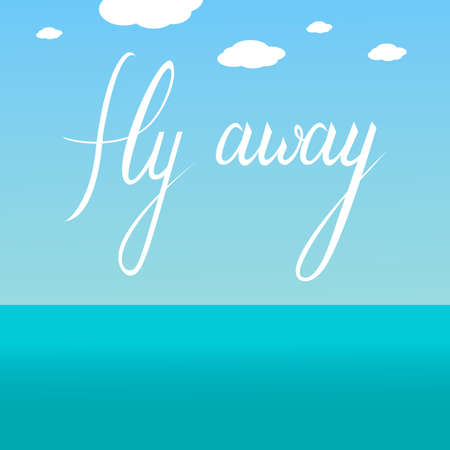 Background sky with clouds over the sea with the inscription fly away. Fly away text in sky
