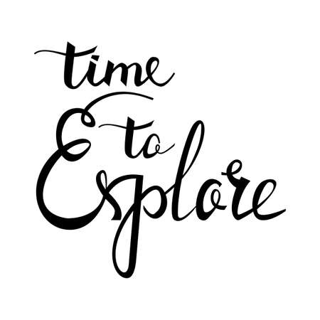Time to Explore card. Hand drawn positive quote. Modern brush calligraphy. Hand drawn lettering background. Ink illustration. Isolated on white background.